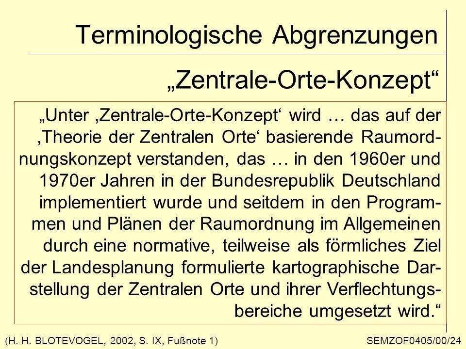 (H. H. BLOTEVOGEL, 2002, S. IX, Fußnote 1) Terminologische Abgrenzungen Zentrale-Orte-Konzept Unter,Zentrale-Orte-Konzept wird … das auf der,Theorie d