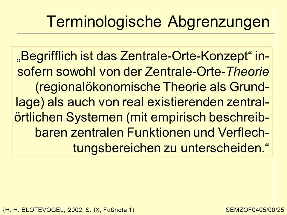 Terminologische Abgrenzungen (H. H. BLOTEVOGEL, 2002, S. IX, Fußnote 1) Begrifflich ist das Zentrale-Orte-Konzept in- sofern sowohl von der Zentrale-O