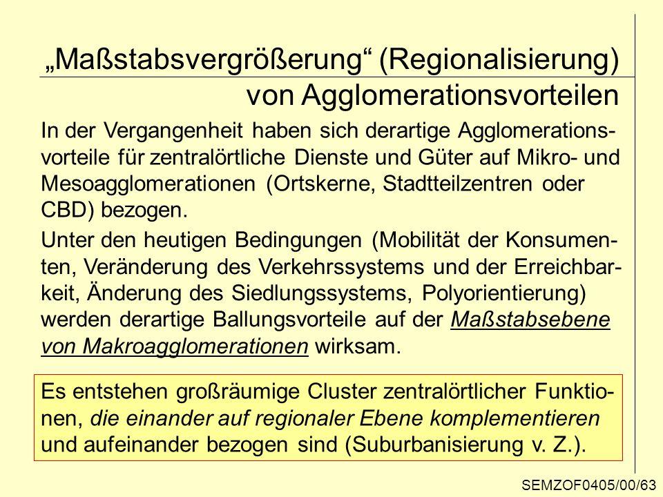 Maßstabsvergrößerung (Regionalisierung) von Agglomerationsvorteilen In der Vergangenheit haben sich derartige Agglomerations- vorteile für zentralörtl