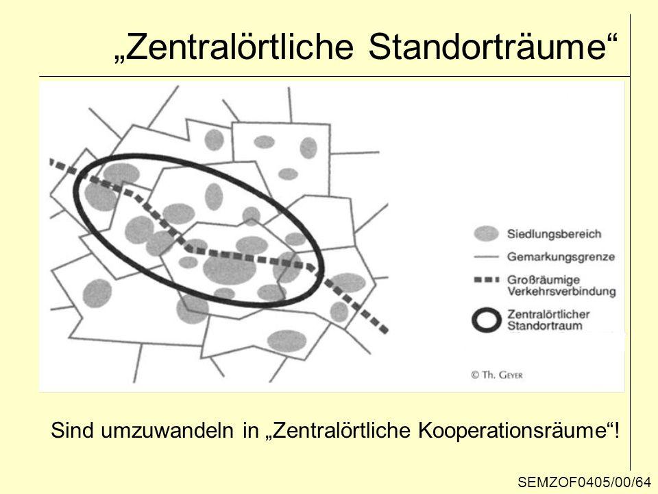 Zentralörtliche Standorträume SEMZOF0405/00/64 Sind umzuwandeln in Zentralörtliche Kooperationsräume!