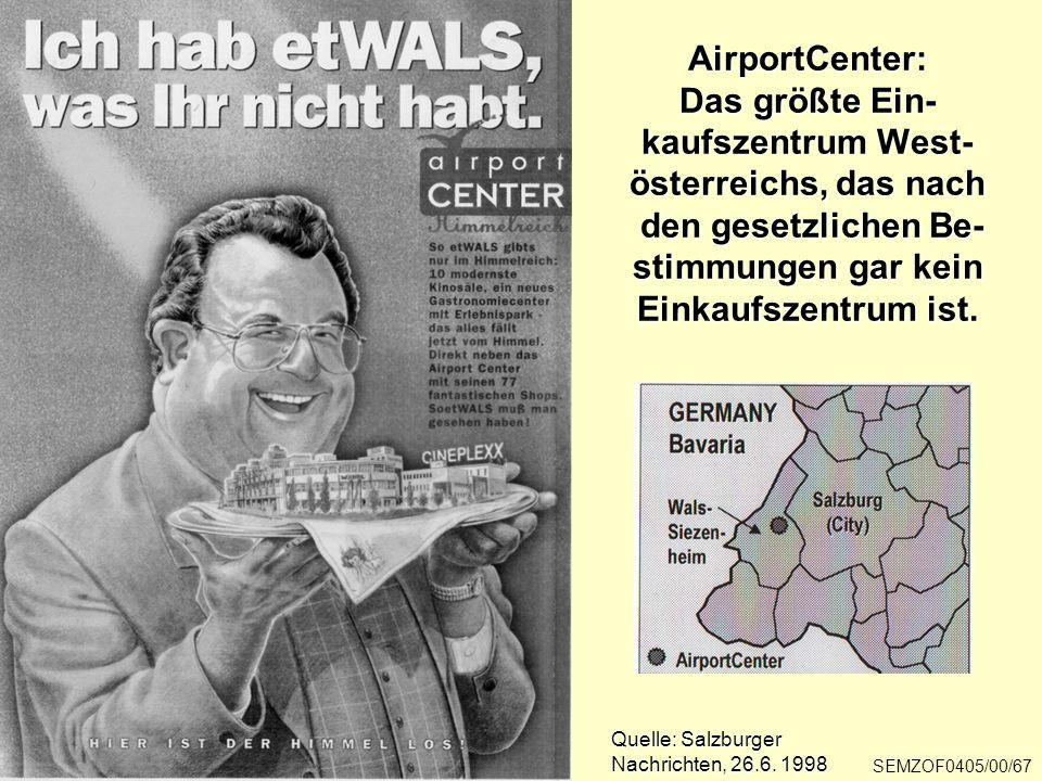 AirportCenter: Das größte Ein- kaufszentrum West- österreichs, das nach den gesetzlichen Be- stimmungen gar kein Einkaufszentrum ist. Quelle: Salzburg