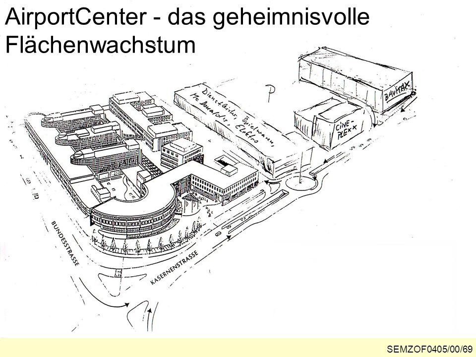 AirportCenter - das geheimnisvolle Flächenwachstum SEMZOF0405/00/69