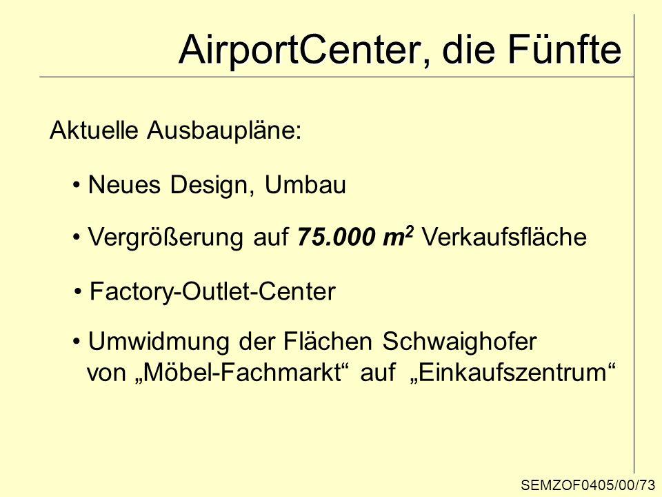 SEMZOF0405/00/73 AirportCenter, die Fünfte Aktuelle Ausbaupläne: Neues Design, Umbau Vergrößerung auf 75.000 m 2 Verkaufsfläche Factory-Outlet-Center