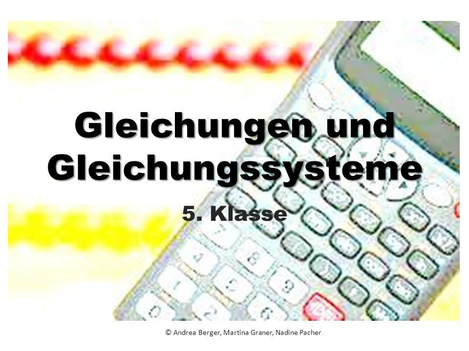 © Andrea Berger, Martina Graner, Nadine Pacher Gleichungen und Gleichungssysteme 5. Klasse
