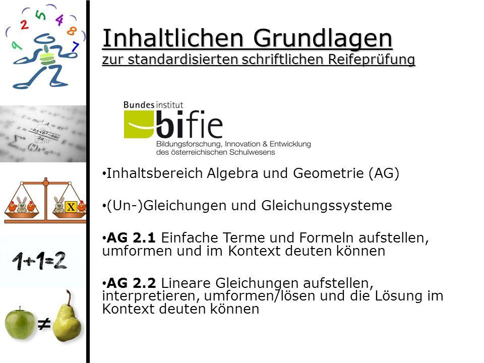 Inhaltlichen Grundlagen zur standardisierten schriftlichen Reifeprüfung Inhaltsbereich Algebra und Geometrie (AG) (Un-)Gleichungen und Gleichungssyste