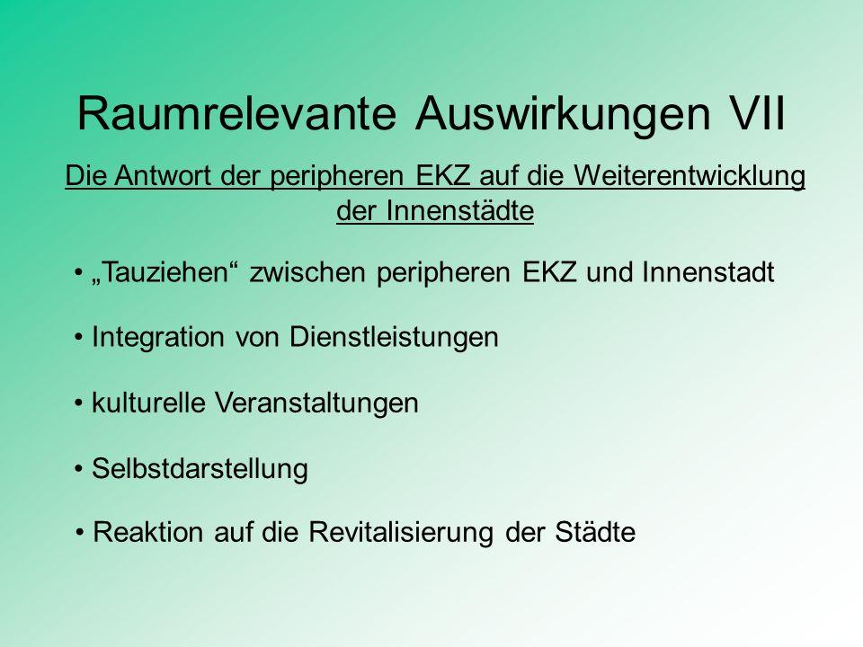 Raumrelevante Auswirkungen VII Die Antwort der peripheren EKZ auf die Weiterentwicklung der Innenstädte Tauziehen zwischen peripheren EKZ und Innensta