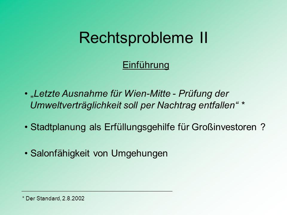 Rechtsprobleme II Einführung Letzte Ausnahme für Wien-Mitte - Prüfung der Umweltverträglichkeit soll per Nachtrag entfallen * Stadtplanung als Erfüllu