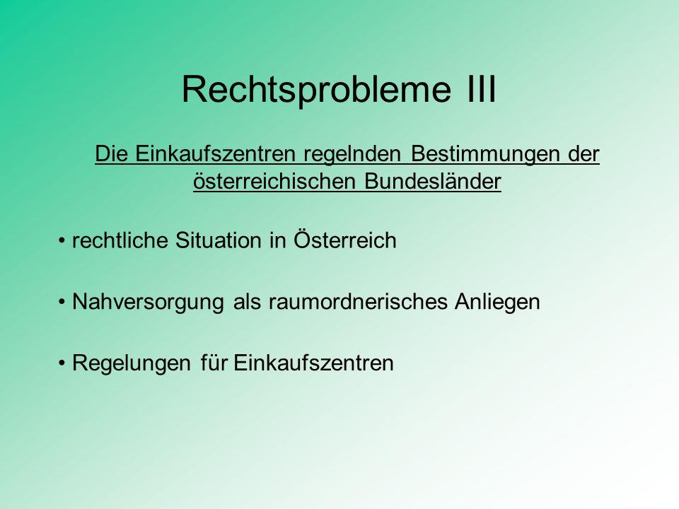 Rechtsprobleme III Die Einkaufszentren regelnden Bestimmungen der österreichischen Bundesländer rechtliche Situation in Österreich Nahversorgung als r