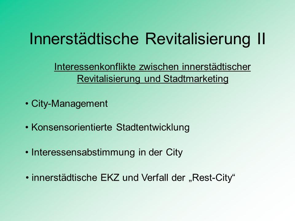 Innerstädtische Revitalisierung II Interessenkonflikte zwischen innerstädtischer Revitalisierung und Stadtmarketing City-Management Konsensorientierte
