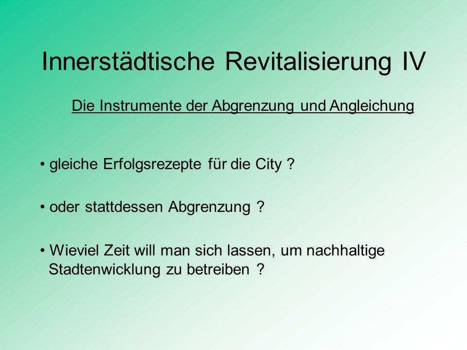 Innerstädtische Revitalisierung IV Die Instrumente der Abgrenzung und Angleichung gleiche Erfolgsrezepte für die City ? oder stattdessen Abgrenzung ?