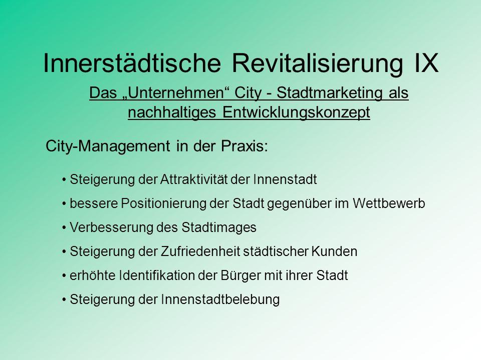Innerstädtische Revitalisierung IX Das Unternehmen City - Stadtmarketing als nachhaltiges Entwicklungskonzept City-Management in der Praxis: Steigerun