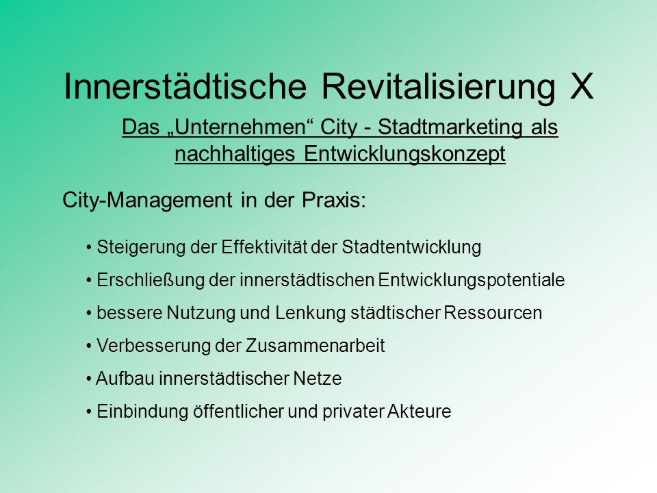 Innerstädtische Revitalisierung X Das Unternehmen City - Stadtmarketing als nachhaltiges Entwicklungskonzept City-Management in der Praxis: Steigerung