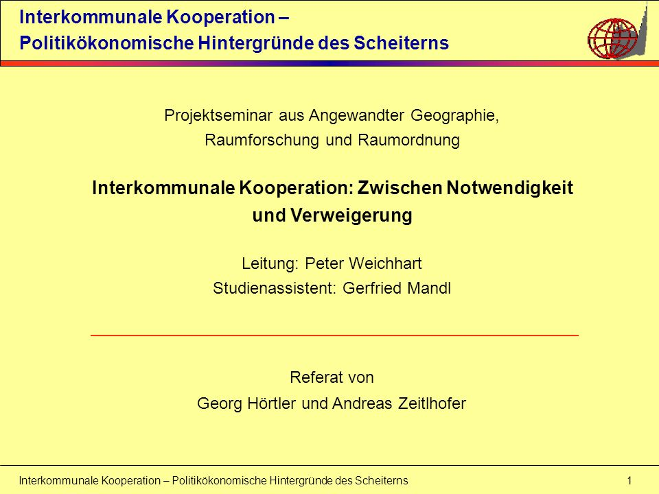 Interkommunale Kooperation – Politikökonomische Hintergründe des Scheiterns 1 Interkommunale Kooperation – Politikökonomische Hintergründe des Scheite
