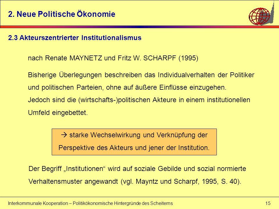 Interkommunale Kooperation – Politikökonomische Hintergründe des Scheiterns 15 2. Neue Politische Ökonomie nach Renate MAYNETZ und Fritz W. SCHARPF (1