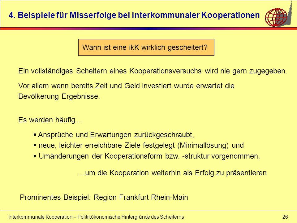 Interkommunale Kooperation – Politikökonomische Hintergründe des Scheiterns 26 4. Beispiele für Misserfolge bei interkommunaler Kooperationen Ein voll