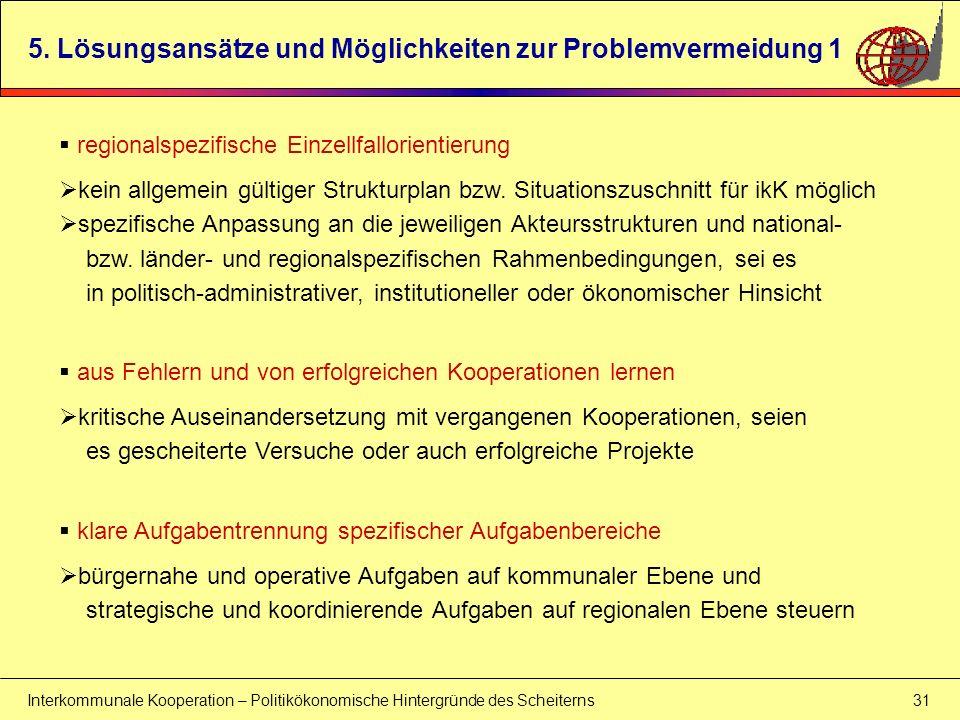 Interkommunale Kooperation – Politikökonomische Hintergründe des Scheiterns 31 5. Lösungsansätze und Möglichkeiten zur Problemvermeidung 1 regionalspe