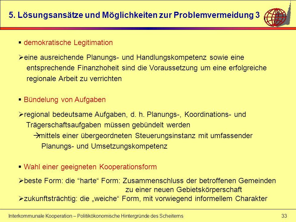 Interkommunale Kooperation – Politikökonomische Hintergründe des Scheiterns 33 5. Lösungsansätze und Möglichkeiten zur Problemvermeidung 3 demokratisc