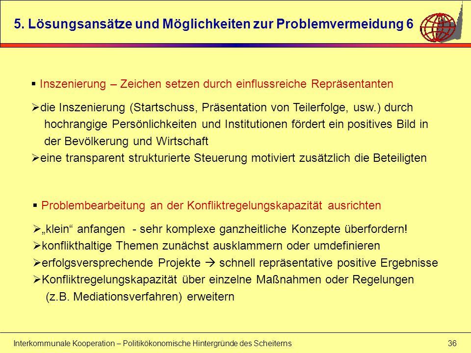 Interkommunale Kooperation – Politikökonomische Hintergründe des Scheiterns 36 5. Lösungsansätze und Möglichkeiten zur Problemvermeidung 6 Inszenierun