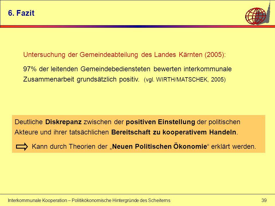 Interkommunale Kooperation – Politikökonomische Hintergründe des Scheiterns 39 6. Fazit Untersuchung der Gemeindeabteilung des Landes Kärnten (2005):