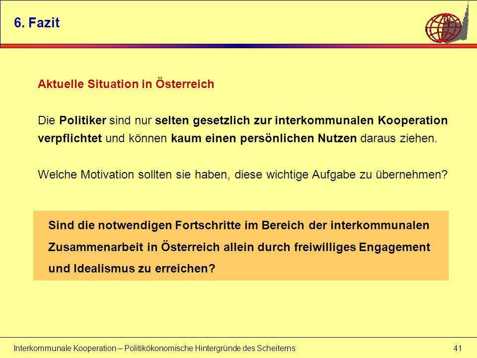 Interkommunale Kooperation – Politikökonomische Hintergründe des Scheiterns 41 Aktuelle Situation in Österreich Die Politiker sind nur selten gesetzli
