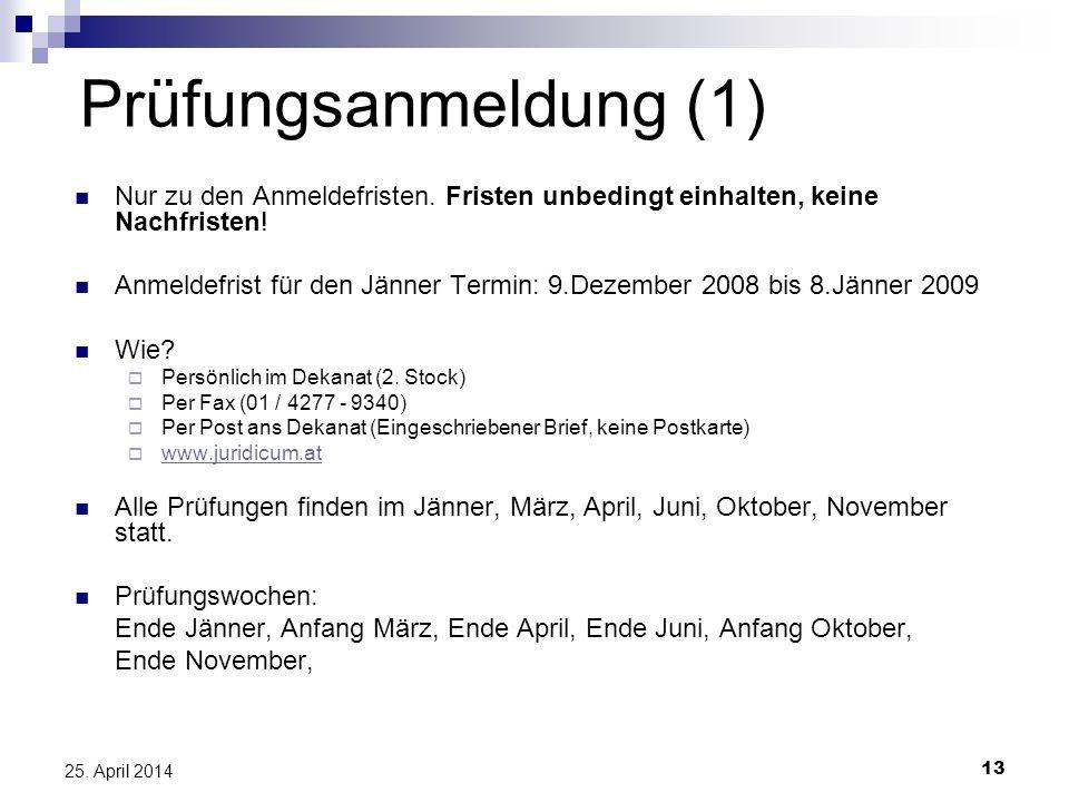 13 25. April 2014 Prüfungsanmeldung (1) Nur zu den Anmeldefristen. Fristen unbedingt einhalten, keine Nachfristen! Anmeldefrist für den Jänner Termin: