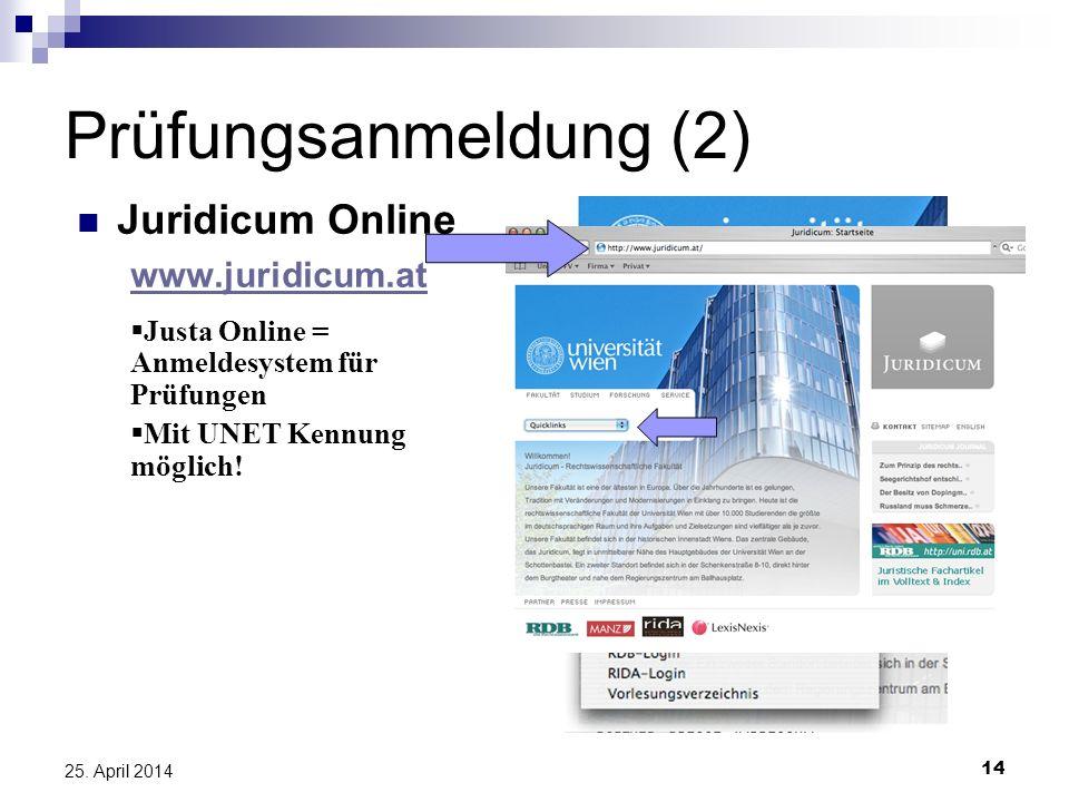 14 25. April 2014 Prüfungsanmeldung (2) Juridicum Online www.juridicum.at Justa Online = Anmeldesystem für Prüfungen Mit UNET Kennung möglich!