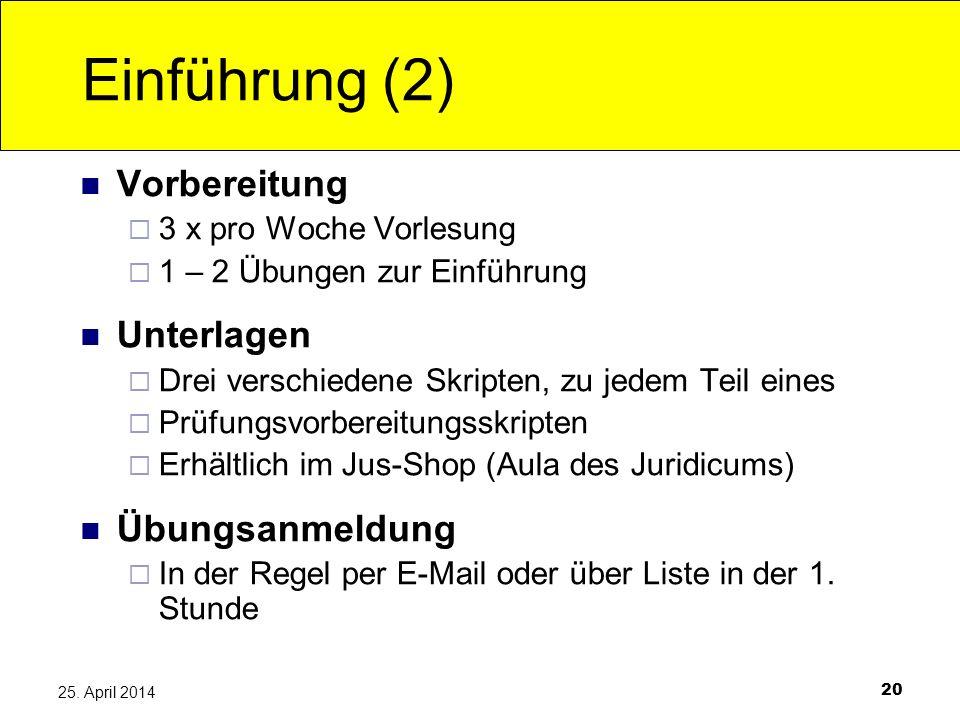 20 25. April 2014 Einführung (2) Vorbereitung 3 x pro Woche Vorlesung 1 – 2 Übungen zur Einführung Unterlagen Drei verschiedene Skripten, zu jedem Tei