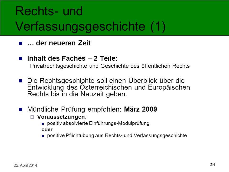 21 25. April 2014 Rechts- und Verfassungsgeschichte (1) … der neueren Zeit Inhalt des Faches – 2 Teile: Privatrechtsgeschichte und Geschichte des öffe