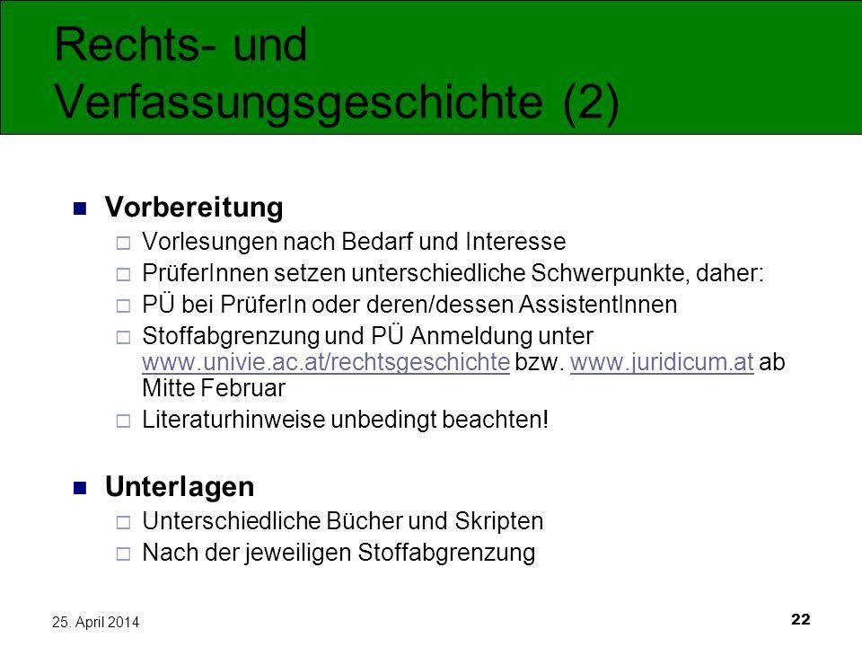 22 25. April 2014 Rechts- und Verfassungsgeschichte (2) Vorbereitung Vorlesungen nach Bedarf und Interesse PrüferInnen setzen unterschiedliche Schwerp