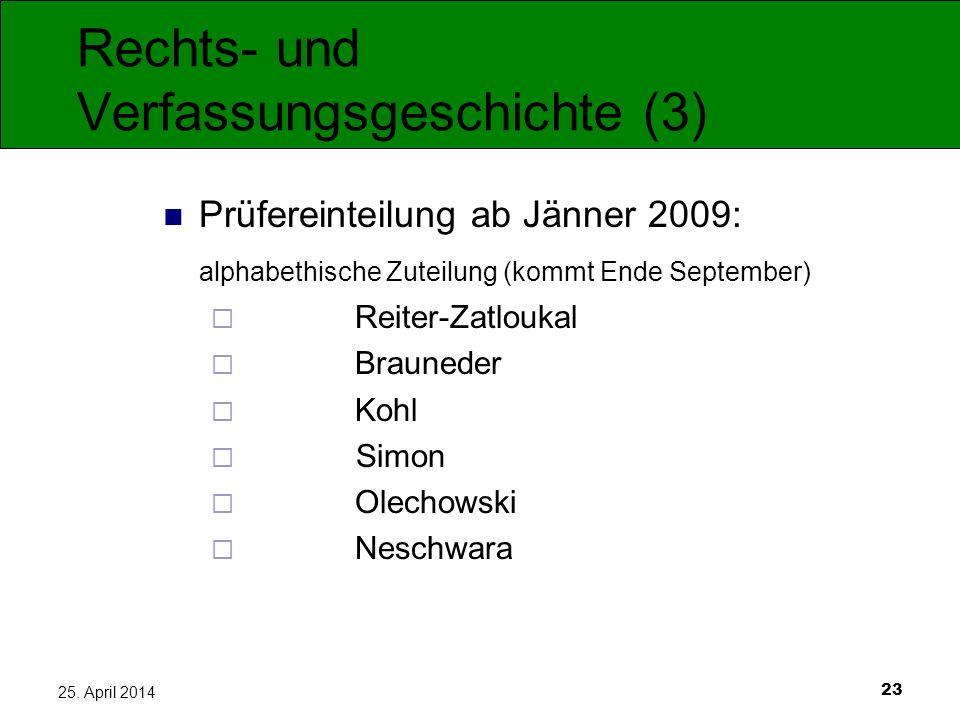23 25. April 2014 Rechts- und Verfassungsgeschichte (3) Prüfereinteilung ab Jänner 2009: alphabethische Zuteilung (kommt Ende September) Reiter-Zatlou