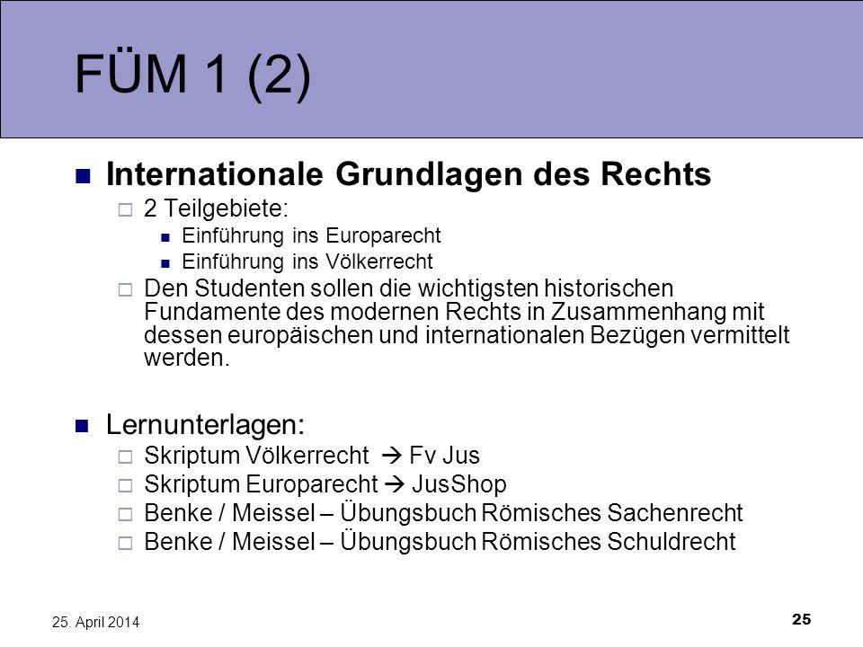 25 25. April 2014 FÜM 1 (2) Internationale Grundlagen des Rechts 2 Teilgebiete: Einführung ins Europarecht Einführung ins Völkerrecht Den Studenten so