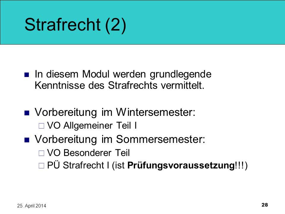 28 25. April 2014 Strafrecht (2) In diesem Modul werden grundlegende Kenntnisse des Strafrechts vermittelt. Vorbereitung im Wintersemester: VO Allgeme