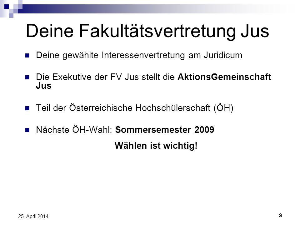 3 25. April 2014 Deine Fakultätsvertretung Jus Deine gewählte Interessenvertretung am Juridicum Die Exekutive der FV Jus stellt die AktionsGemeinschaf