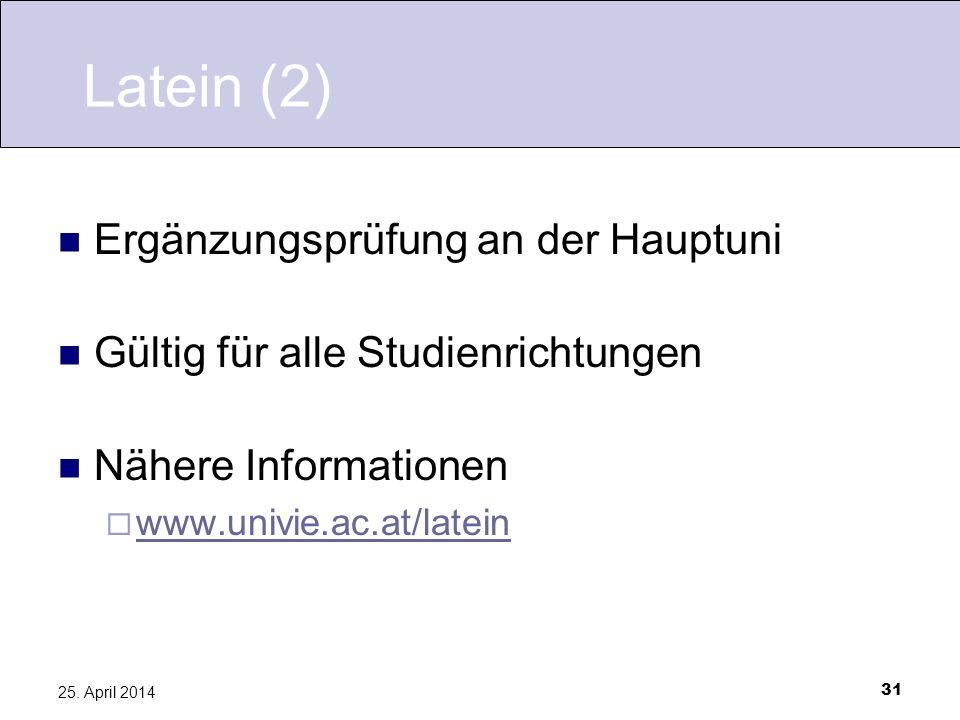 31 25. April 2014 Latein (2) Ergänzungsprüfung an der Hauptuni Gültig für alle Studienrichtungen Nähere Informationen www.univie.ac.at/latein