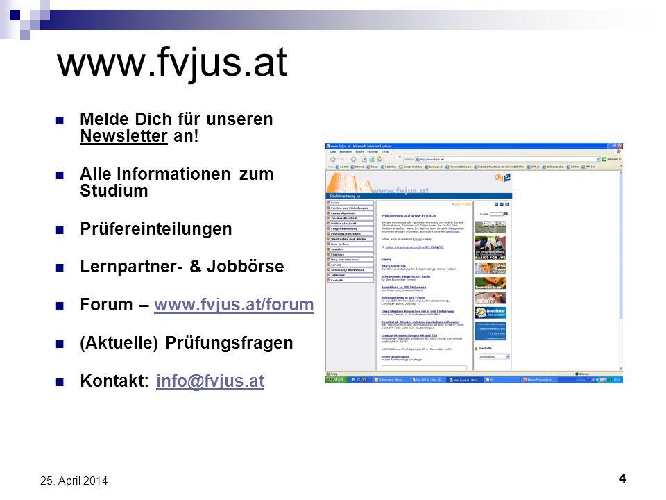 4 25. April 2014 www.fvjus.at Melde Dich für unseren Newsletter an! Alle Informationen zum Studium Prüfereinteilungen Lernpartner- & Jobbörse Forum –