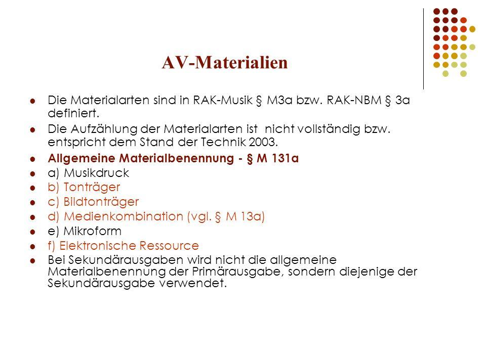 AV-Materialien Die Materialarten sind in RAK-Musik § M3a bzw. RAK-NBM § 3a definiert. Die Aufzählung der Materialarten ist nicht vollständig bzw. ents