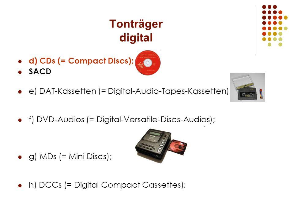 Tonträger digital d) CDs (= Compact Discs); SACD e) DAT-Kassetten (= Digital-Audio-Tapes-Kassetten) f) DVD-Audios (= Digital-Versatile-Discs-Audios);