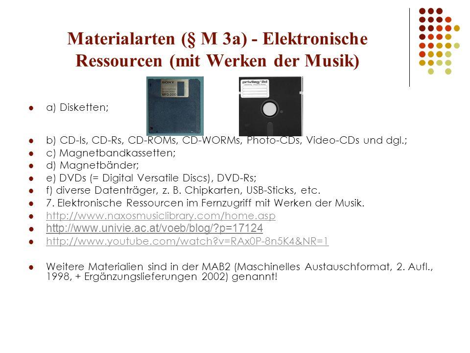 Materialarten (§ M 3a) - Elektronische Ressourcen (mit Werken der Musik) a) Disketten; b) CD-Is, CD-Rs, CD-ROMs, CD-WORMs, Photo-CDs, Video-CDs und dg