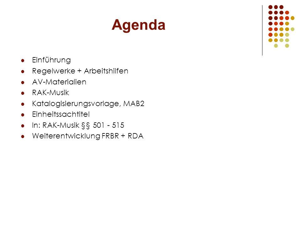 Agenda Einführung Regelwerke + Arbeitshilfen AV-Materialien RAK-Musik Katalogisierungsvorlage, MAB2 Einheitssachtitel In: RAK-Musik §§ 501 - 515 Weite