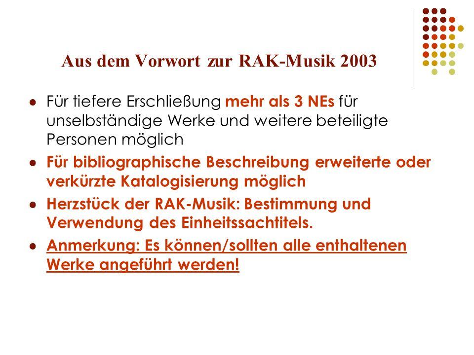 Aus dem Vorwort zur RAK-Musik 2003 Für tiefere Erschließung mehr als 3 NEs für unselbständige Werke und weitere beteiligte Personen möglich Für biblio