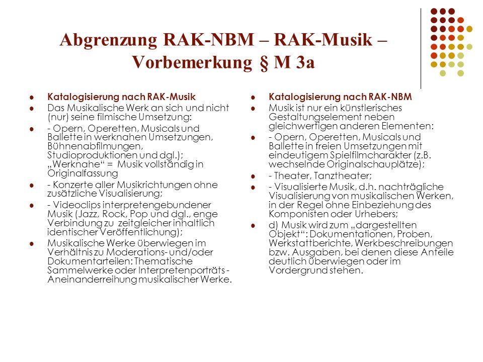 Abgrenzung RAK-NBM – RAK-Musik – Vorbemerkung § M 3a Katalogisierung nach RAK-Musik Das Musikalische Werk an sich und nicht (nur) seine filmische Umse