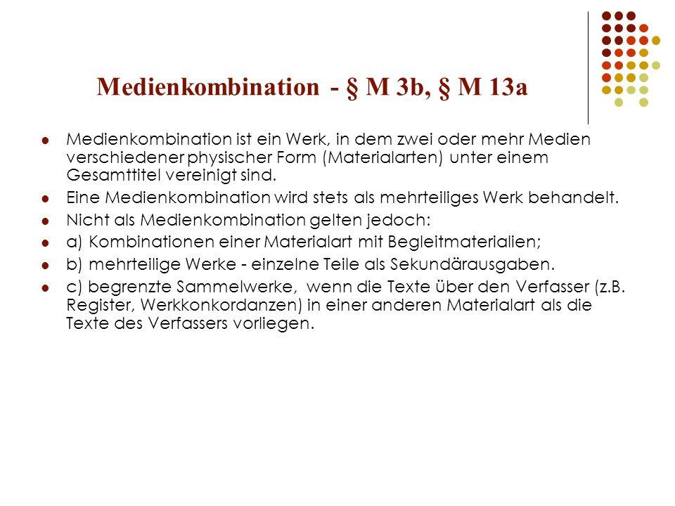 Medienkombination - § M 3b, § M 13a Medienkombination ist ein Werk, in dem zwei oder mehr Medien verschiedener physischer Form (Materialarten) unter e