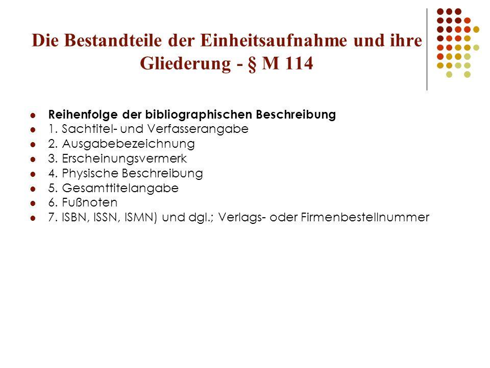Die Bestandteile der Einheitsaufnahme und ihre Gliederung - § M 114 Reihenfolge der bibliographischen Beschreibung 1. Sachtitel- und Verfasserangabe 2
