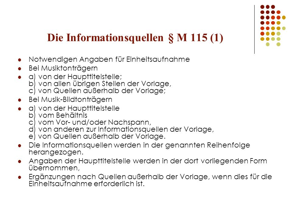 Die Informationsquellen § M 115 (1) Notwendigen Angaben für Einheitsaufnahme Bei Musiktonträgern a) von der Haupttitelstelle; b) von allen übrigen Ste