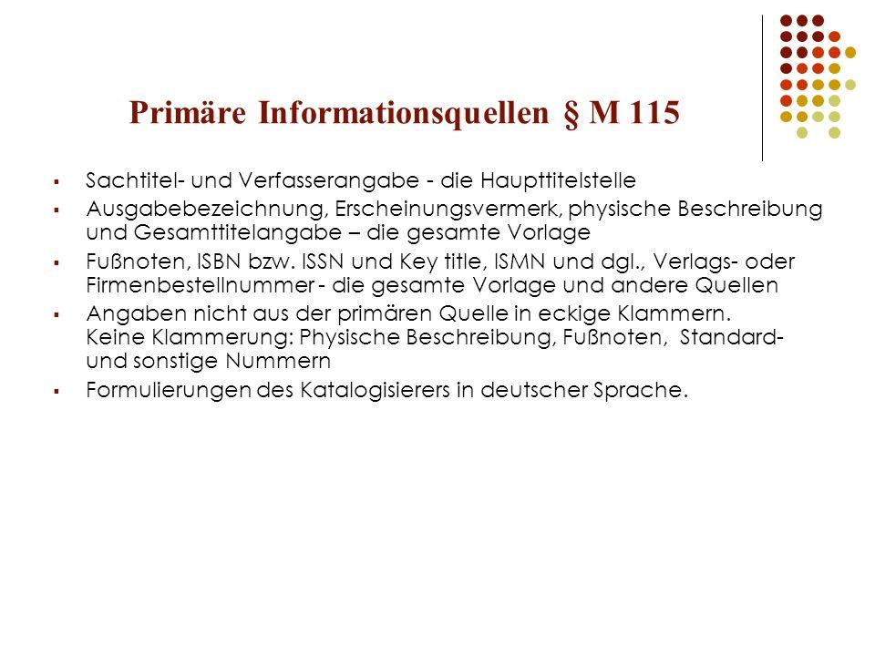 Primäre Informationsquellen § M 115 Sachtitel- und Verfasserangabe - die Haupttitelstelle Ausgabebezeichnung, Erscheinungsvermerk, physische Beschreib