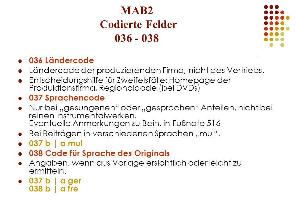 MAB2 Codierte Felder 036 - 038 036 Ländercode Ländercode der produzierenden Firma, nicht des Vertriebs. Entscheidungshilfe für Zweifelsfälle: Homepage