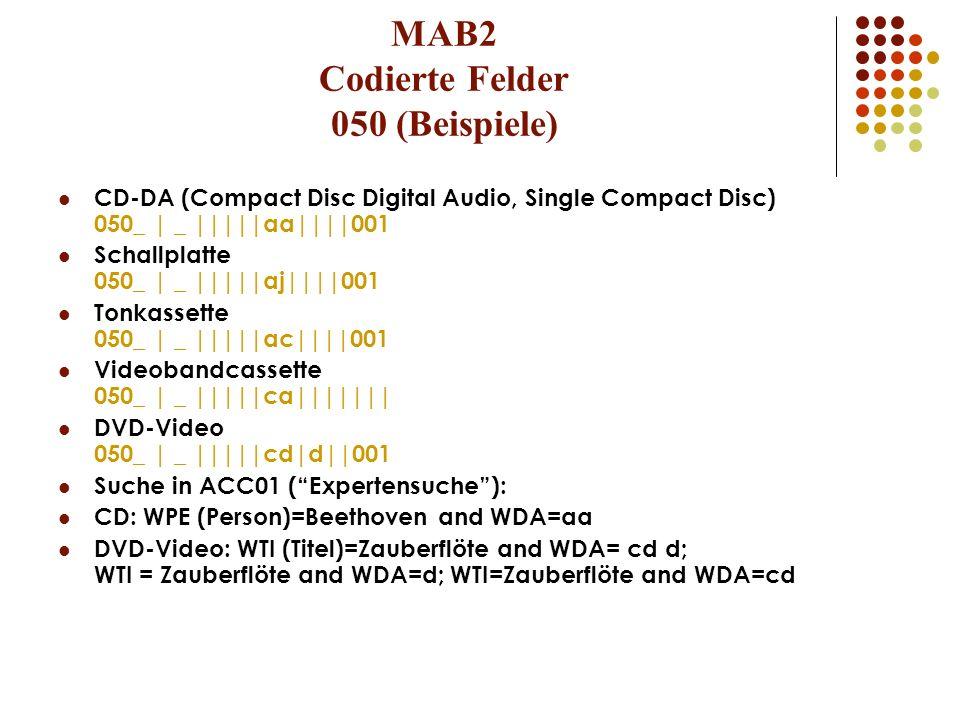 MAB2 Codierte Felder 050 (Beispiele) CD-DA (Compact Disc Digital Audio, Single Compact Disc) 050_ | _ |||||aa||||001 Schallplatte 050_ | _ |||||aj||||