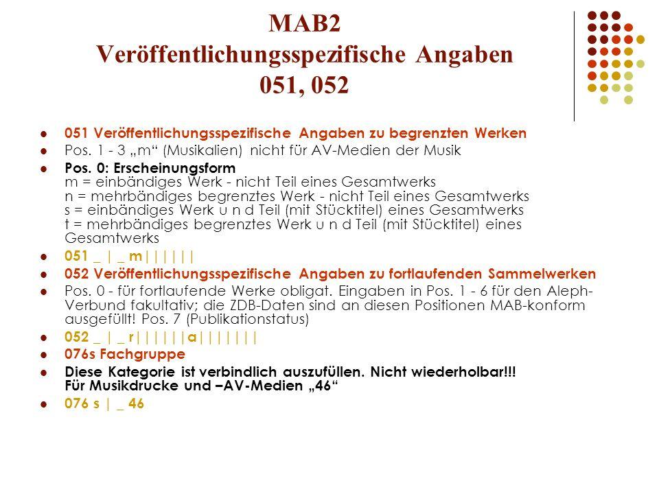MAB2 Veröffentlichungsspezifische Angaben 051, 052 051 Veröffentlichungsspezifische Angaben zu begrenzten Werken Pos. 1 - 3 m (Musikalien) nicht für A