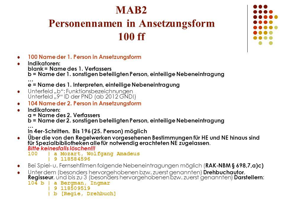 MAB2 Personennamen in Ansetzungsform 100 ff 100 Name der 1. Person in Ansetzungsform Indikatoren: blank = Name des 1. Verfassers b = Name der 1. sonst