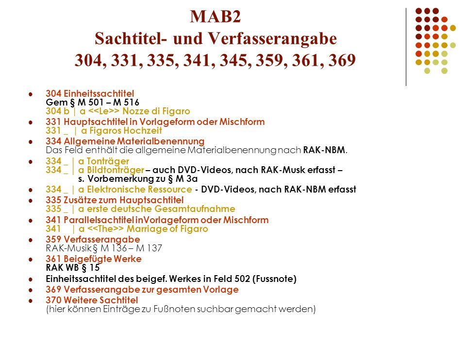 MAB2 Sachtitel- und Verfasserangabe 304, 331, 335, 341, 345, 359, 361, 369 304 Einheitssachtitel Gem § M 501 – M 516 304 b | a > Nozze di Figaro 331 H